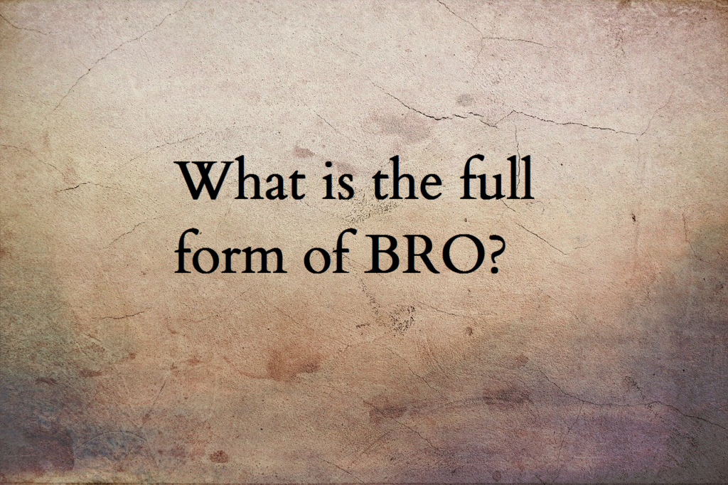BRO full form