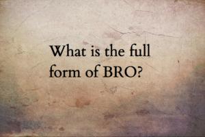 BRO full form