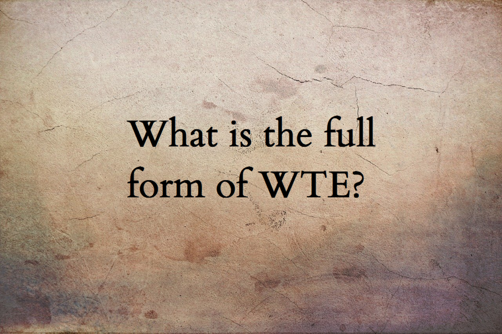 WTE full form